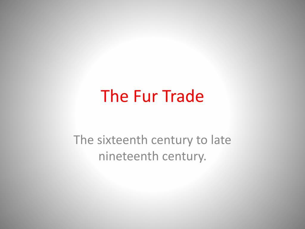 the fur trade l.