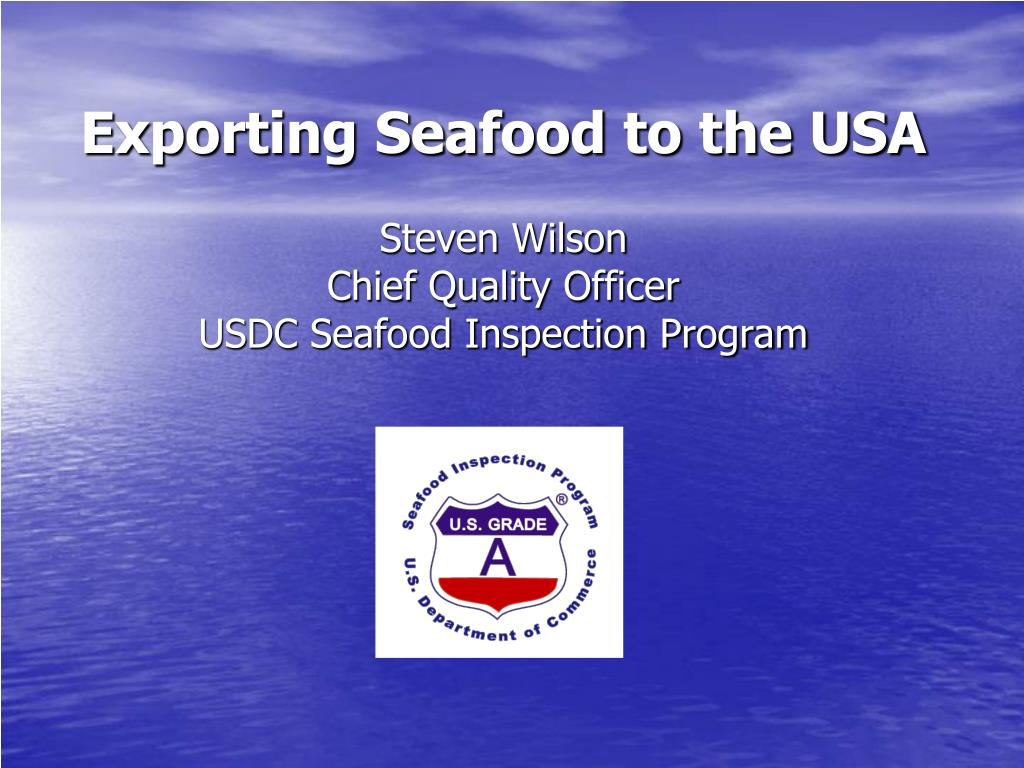 exporting seafood to the usa steven wilson chief quality officer usdc seafood inspection program l.