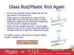 glass rod plastic rod again