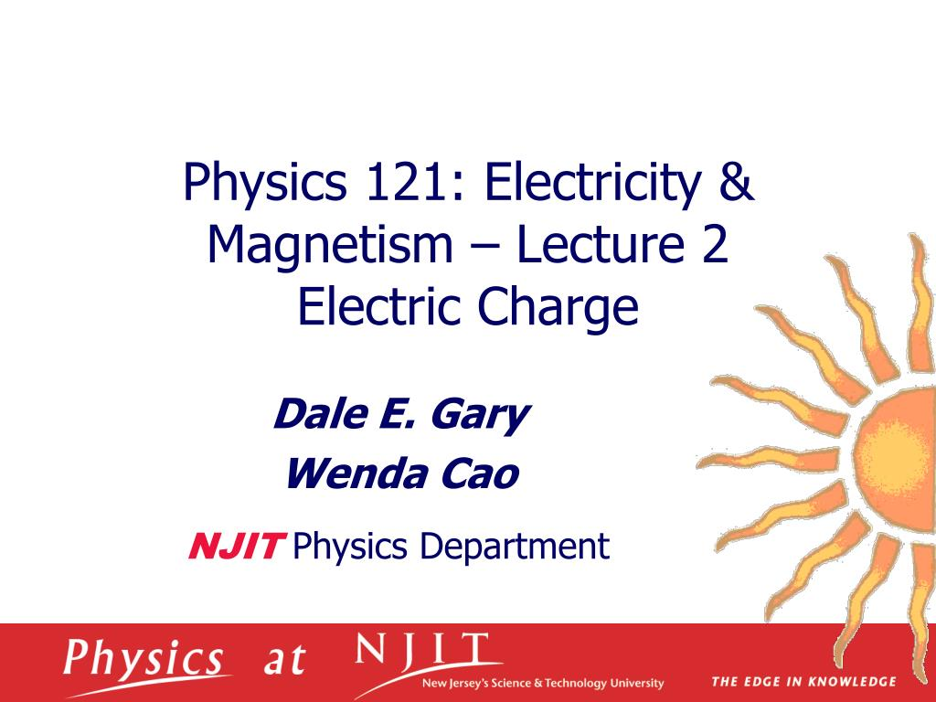 physics 121 electricity magnetism lecture 2 electric charge l.