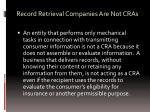 record retrieval companies are not cras