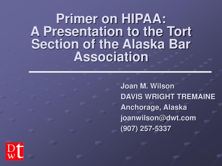 primer on hipaa a presentation to the tort section of the alaska bar association n.