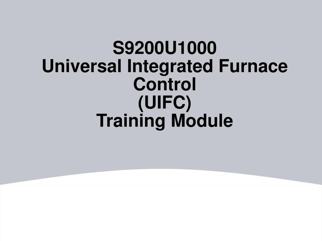 s9200u1000 universal integrated furnace control uifc training module l.