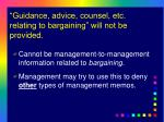 guidance advice counsel etc relating to bargaining will not be provided