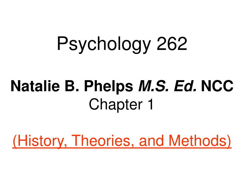 psychology 262 natalie b phelps m s ed ncc chapter 1 history theories and methods l.