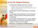 418 102 medical director
