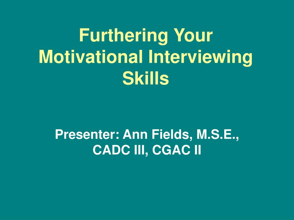 furthering your motivational interviewing skills l.