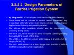 3 2 2 2 design parameters of border irrigation system