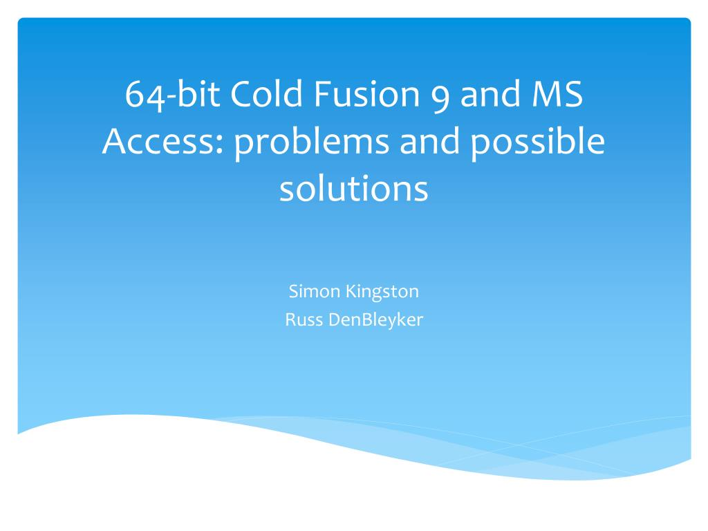 64 bit cold fusion 9 and ms access problems and possible solutions l.