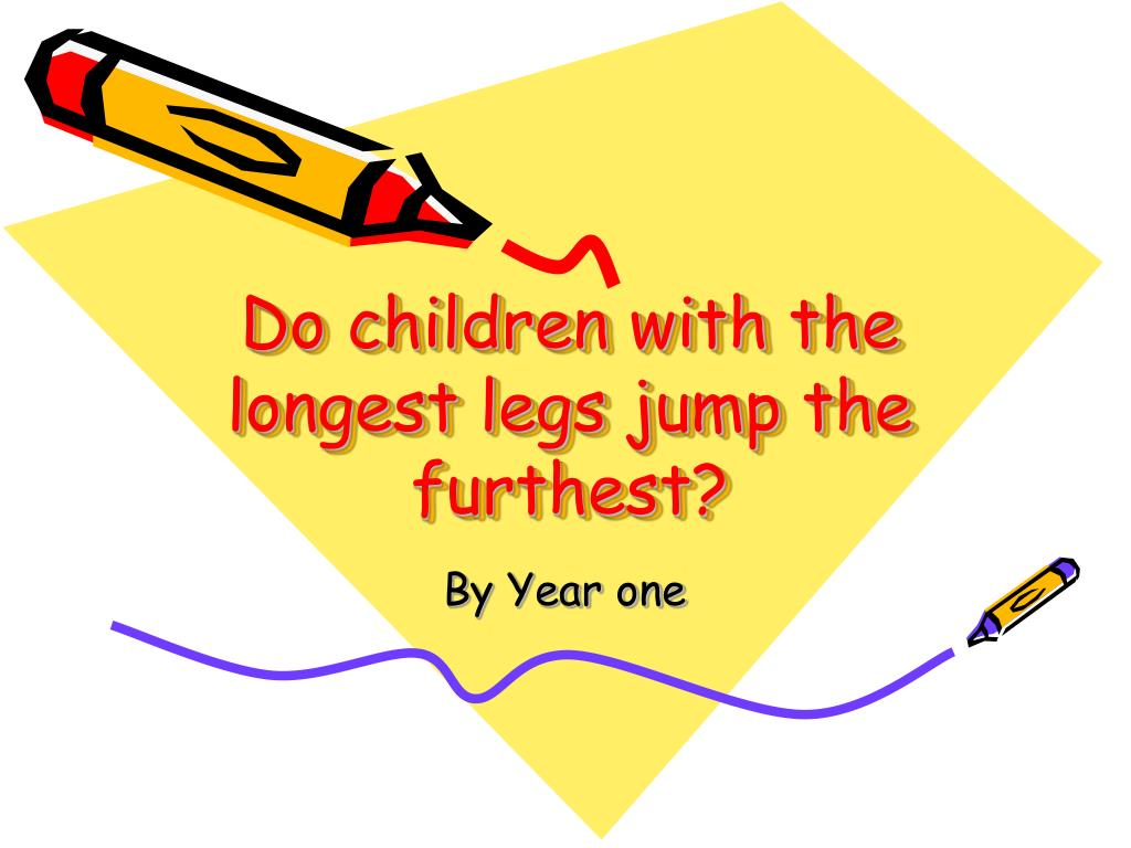 do children with the longest legs jump the furthest l.
