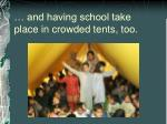 and having school take place in crowded tents too