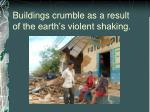 buildings crumble as a result of the earth s violent shaking