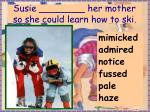 susie her mother so she could learn how to ski