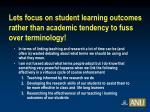 lets focus on student learning outcomes rather than academic tendency to fuss over terminology