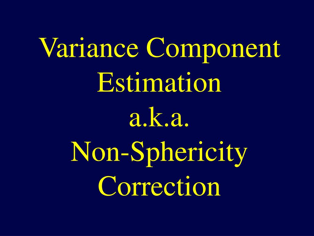 variance component estimation a k a non sphericity correction l.