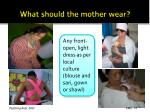 what should the mother wear