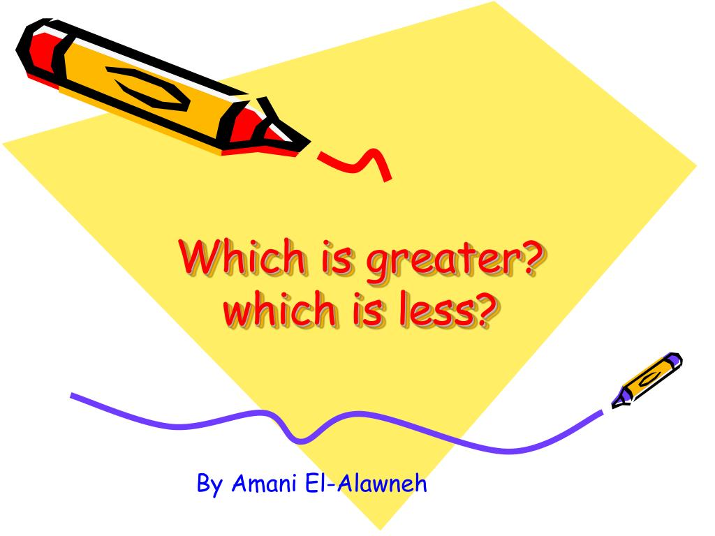 which is greater which is less l.