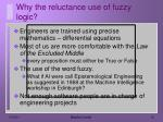 why the reluctance use of fuzzy logic