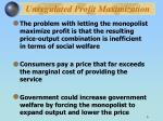 unregulated profit maximization