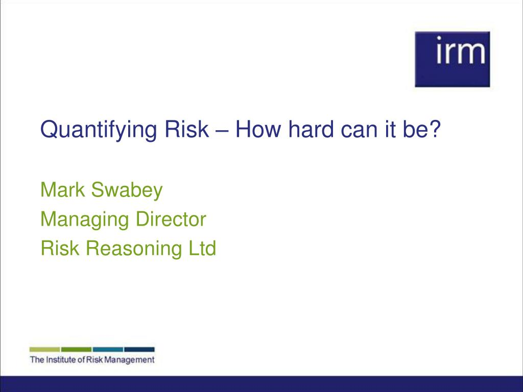 quantifying risk how hard can it be l.