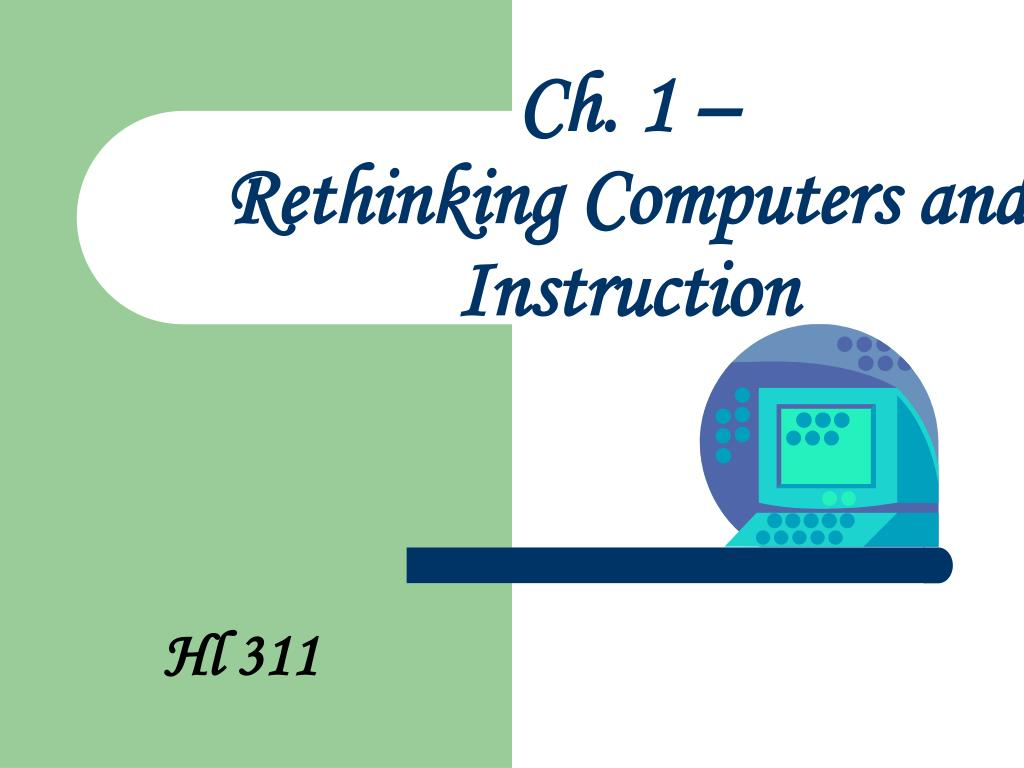 ch 1 rethinking computers and instruction l.