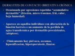 dermatitis de contacto irritativa cr nica
