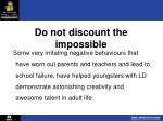 do not discount the impossible