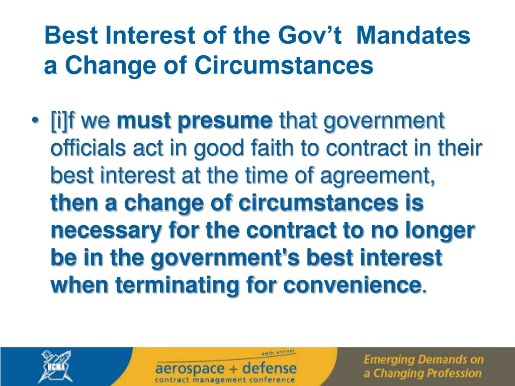 Best Interest of the Gov't  Mandates a Change of Circumstances
