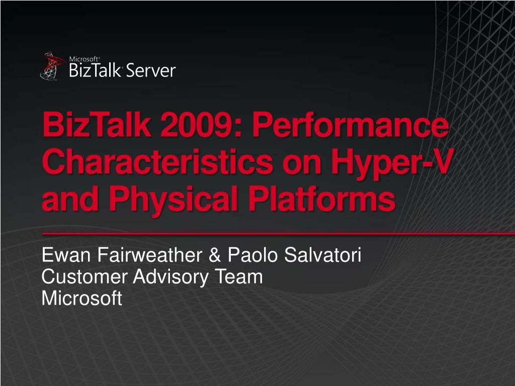 biztalk 2009 performance characteristics on hyper v and physical platforms l.