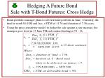 hedging a future bond sale with t bond futures cross hedge
