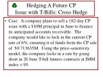 hedging a future cp issue with t bills cross hedge
