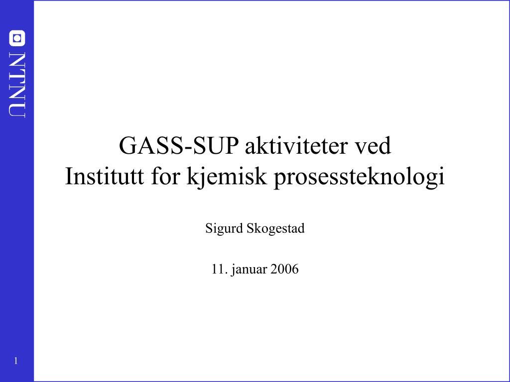 gass sup aktiviteter ved institutt for kjemisk prosessteknologi l.