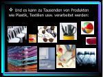 und es kann zu tausenden von produkten wie plastik textilien usw verarbeitet werden