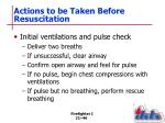 actions to be taken before resuscitation47