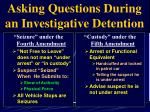 asking questions during an investigative detention