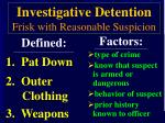 investigative detention frisk with reasonable suspicion
