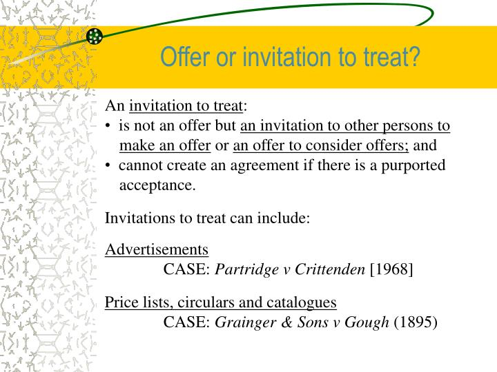offer invitation to treat Invitation to treat (itt)an invitation to treat is an action inviting other parties to  make an offer to form a contract theseactions may sometimes.