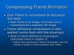compressing frame animation