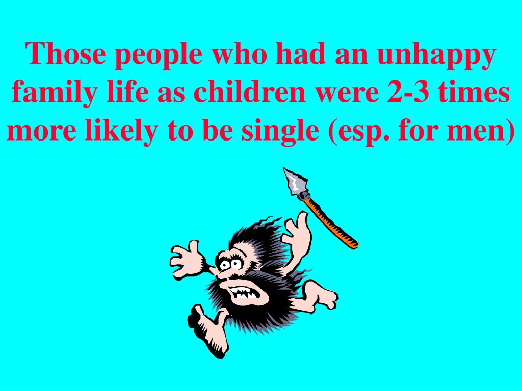 Those people who had an unhappy family life as children