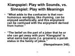 klangspiel play with sounds vs sinnspiel play with meanings