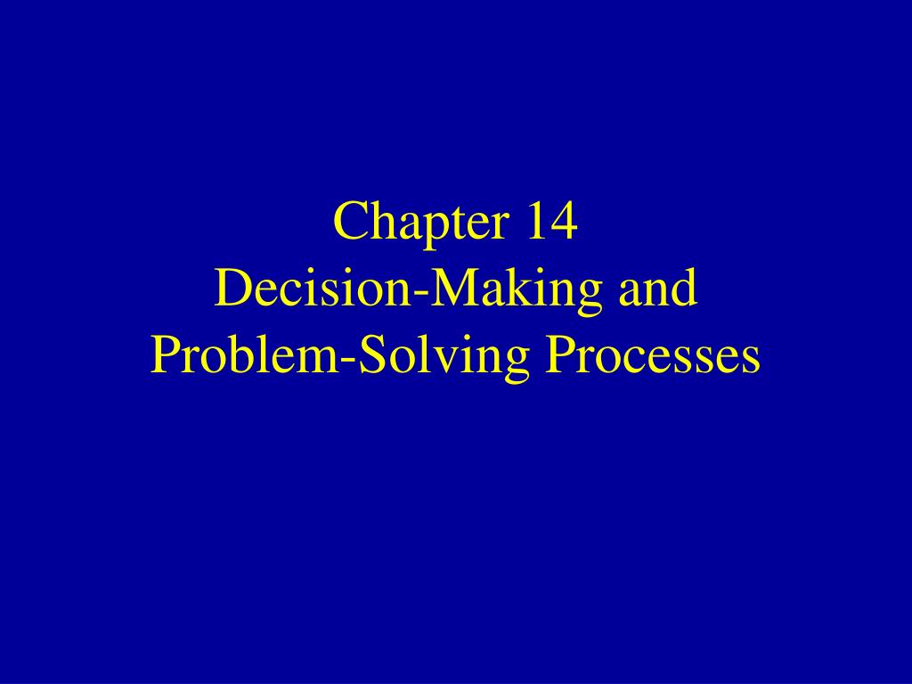 chapter 14 decision making and problem solving processes l.
