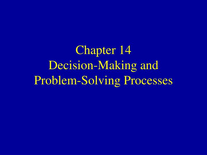 chapter 14 decision making and problem solving processes n.