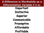 a difference is worthwhile as a differentiation variable if it is