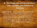 a the kingly rule of god unleashed over a people circumstance or situations
