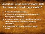 conclusion jesus ministry always calls for response what is yours today