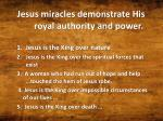 jesus miracles demonstrate his royal authority and power