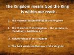 the kingdom means god the king is within our reach