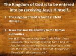 the kingdom of god is to be entered into by receiving jesus himself