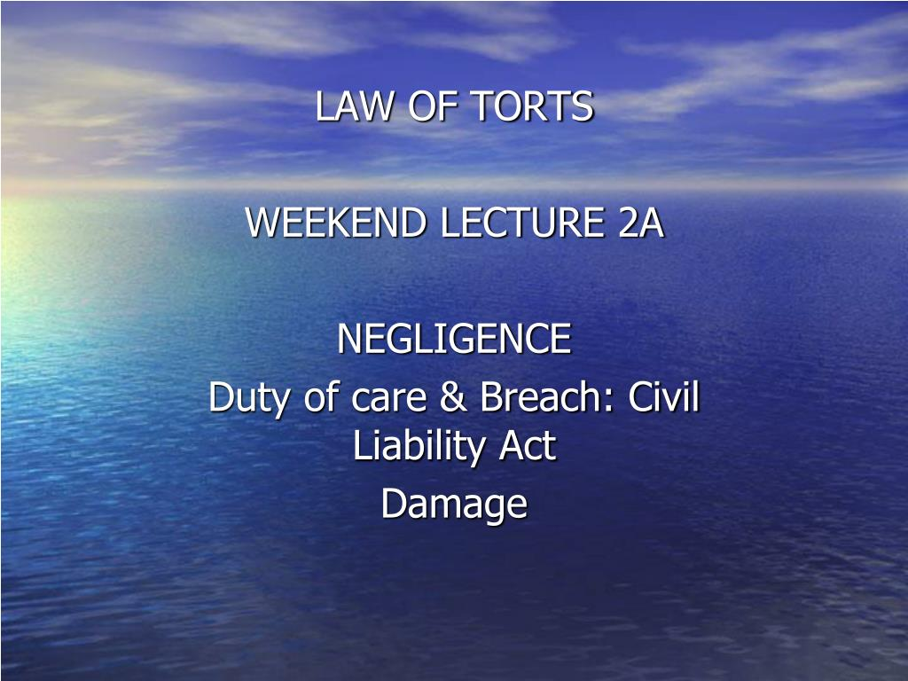 law of torts weekend lecture 2a negligence duty of care breach civil liability act damage l.