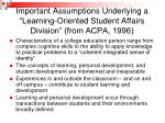 important assumptions underlying a learning oriented student affairs division from acpa 1996
